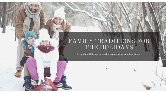 Creating New Family Traditions for the Holidays