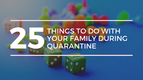 25 Things To Do With Your Family During Quarantine