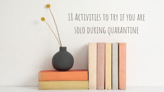 18 Activities To Try If You Are Solo During Quarantine
