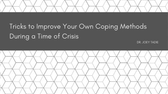 Tricks to Improve Your Own Coping Methods During a Time of Crisis