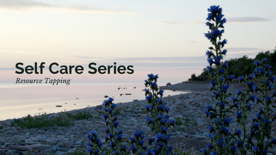 Self Care Series: Resource Tapping