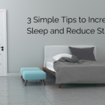 3 Simple Tips to Increase Sleep and Reduce Stress