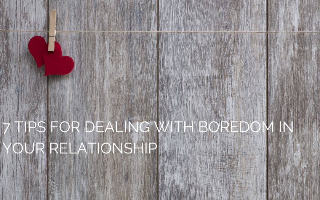 7 Tips for Dealing with Boredom in Your Relationship